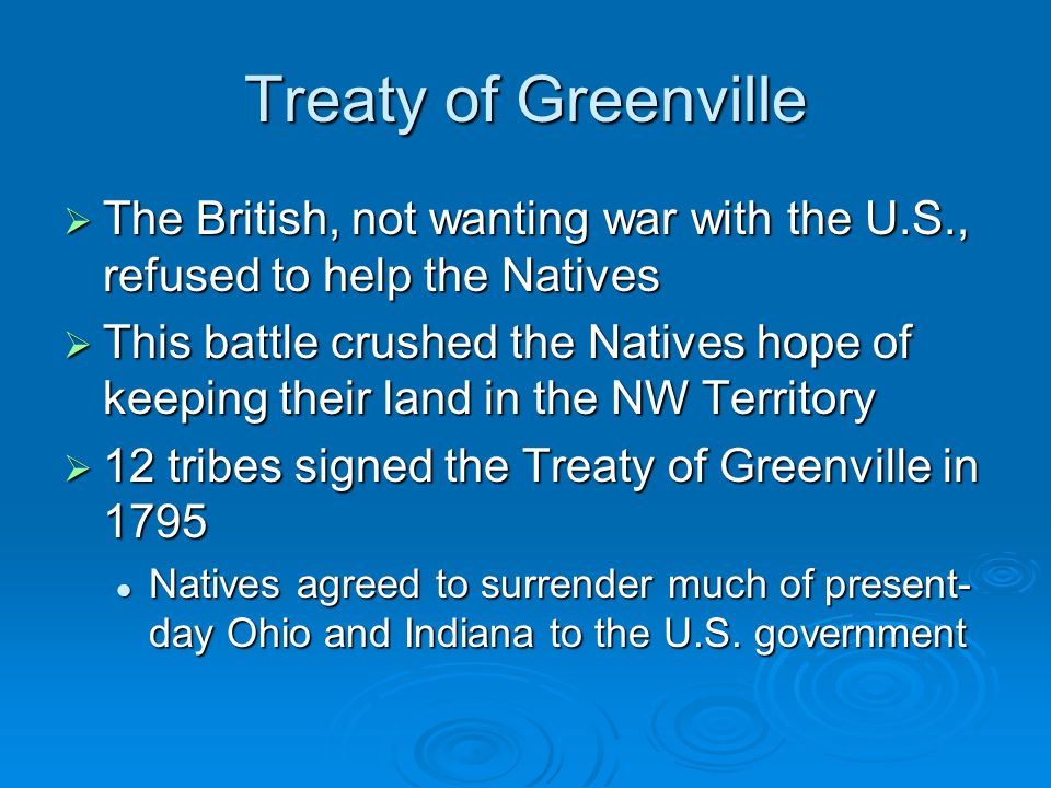 Treaty of Greenville  The British, not wanting war with the U.S., refused to help the Natives  This battle crushed the Natives hope of keeping their