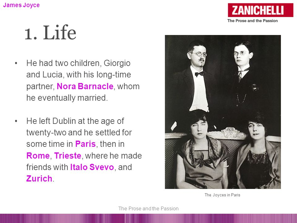 1. Life The Joyces in Paris He had two children, Giorgio and Lucia, with his long-time partner, Nora Barnacle, whom he eventually married. He left Dub