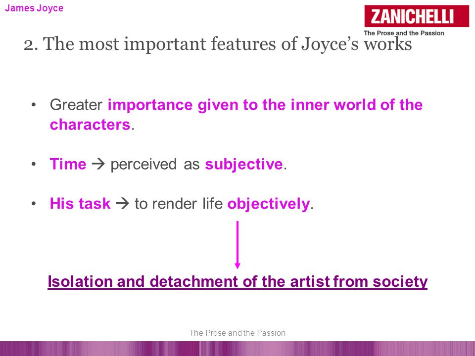 James Joyce Greater importance given to the inner world of the characters.