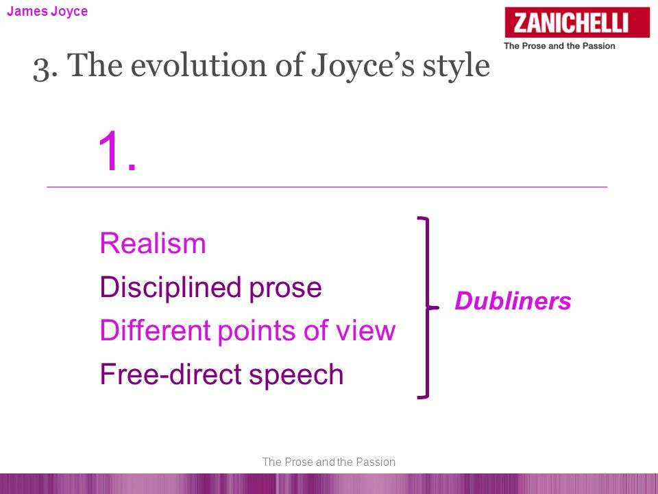 Realism Disciplined prose Different points of view Free-direct speech Dubliners James Joyce 3.