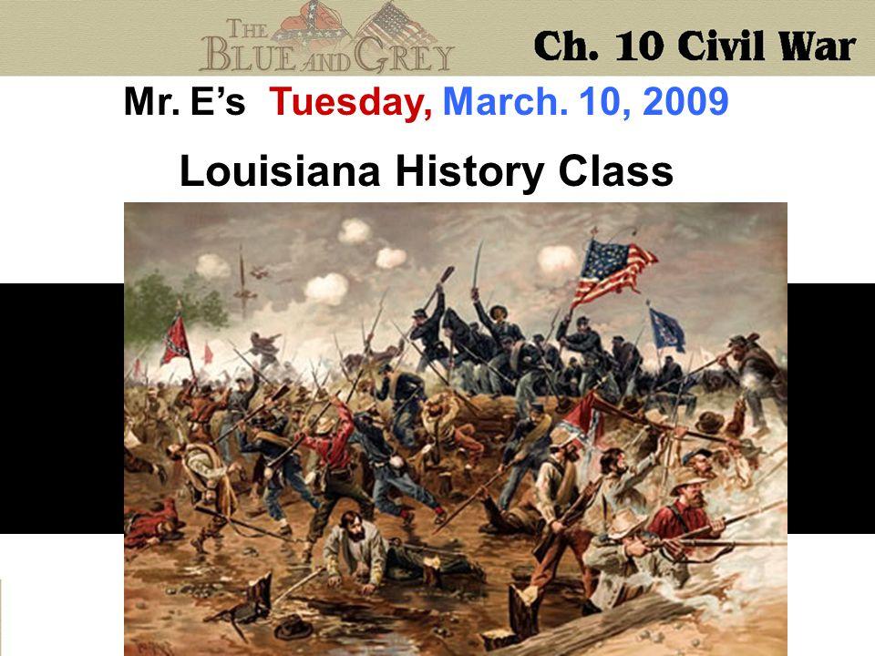 Mr. E's Tuesday, March. 10, 2009 Louisiana History Class