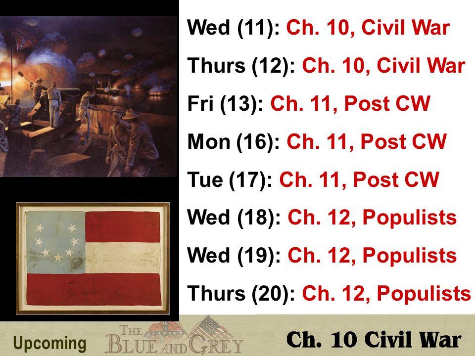 Upcoming Wed (11): Ch. 10, Civil War Thurs (12): Ch.