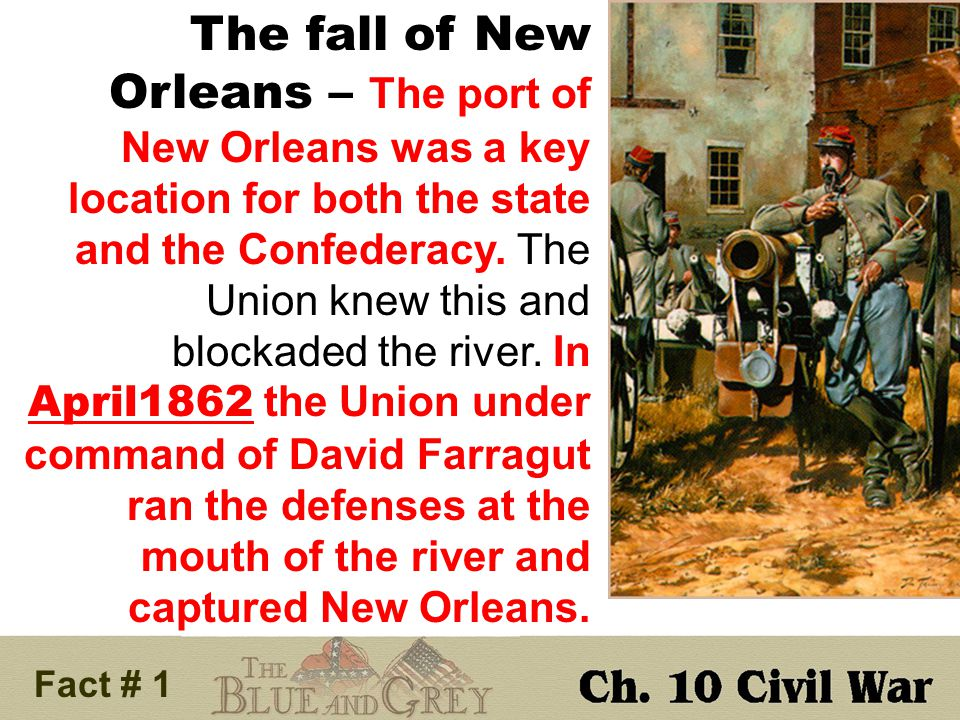 Fact # 1 The fall of New Orleans – The port of New Orleans was a key location for both the state and the Confederacy.