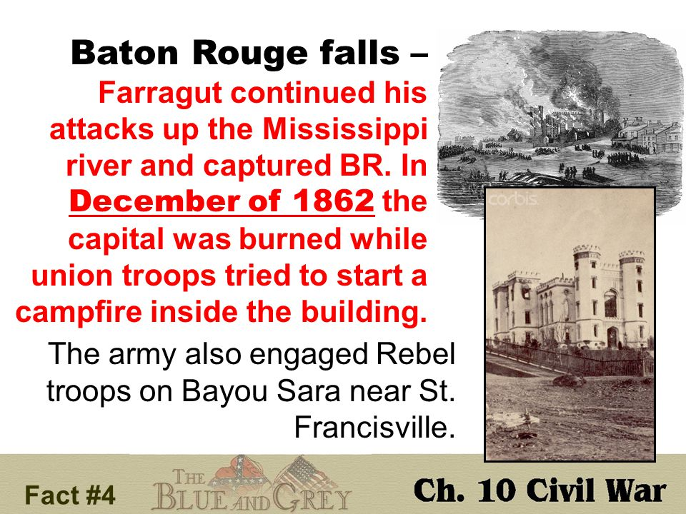 Baton Rouge falls – Farragut continued his attacks up the Mississippi river and captured BR.