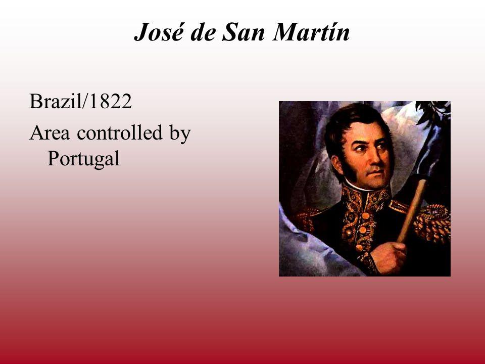José de San Martín Brazil/1822 Area controlled by Portugal