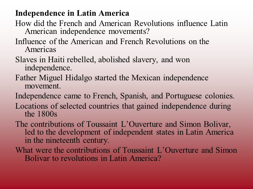 Independence in Latin America How did the French and American Revolutions influence Latin American independence movements.
