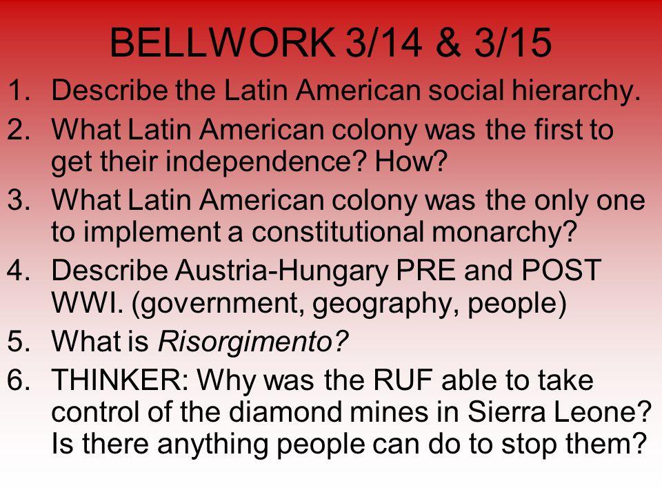 BELLWORK 3/14 & 3/15 1.Describe the Latin American social hierarchy.