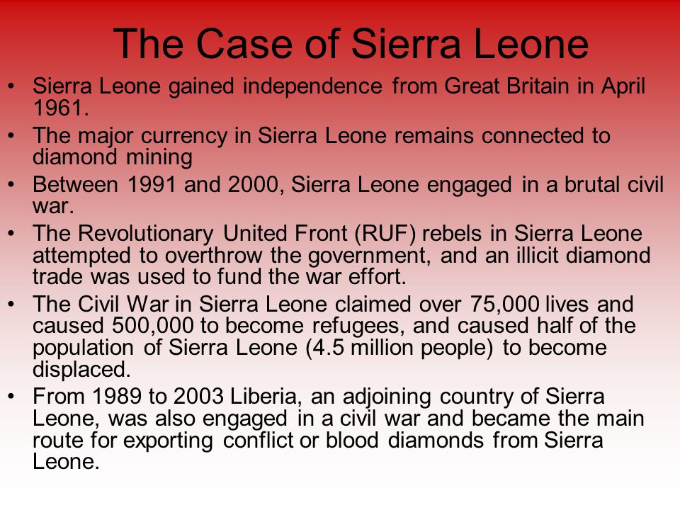 The Case of Sierra Leone Sierra Leone gained independence from Great Britain in April 1961.