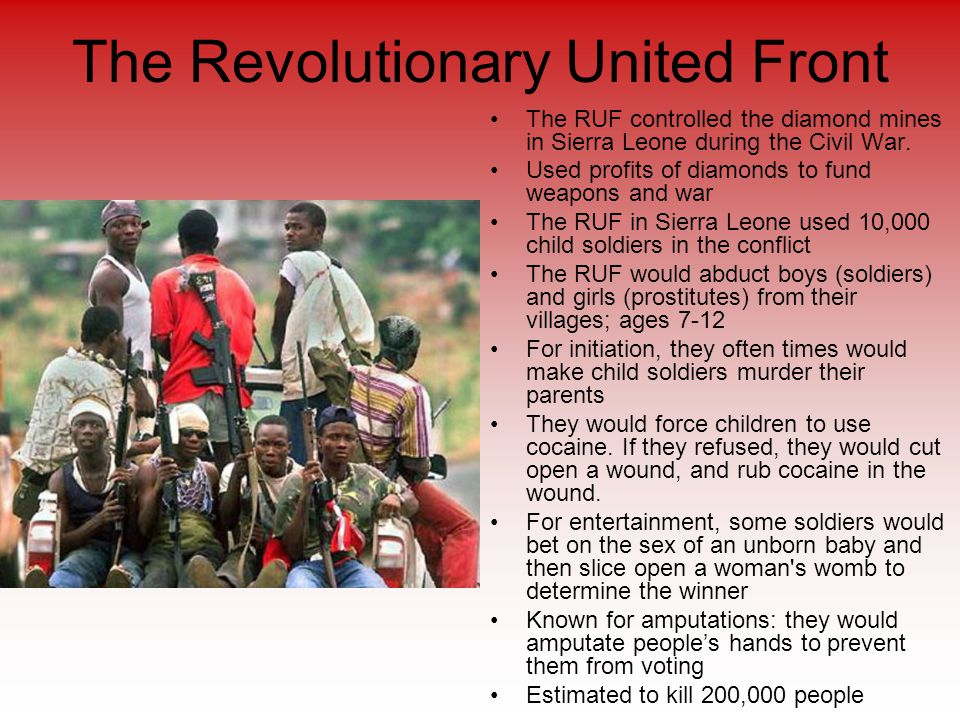 The Revolutionary United Front The RUF controlled the diamond mines in Sierra Leone during the Civil War.