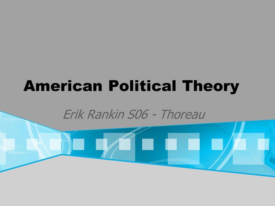 American Political Theory Erik Rankin S06 - Thoreau