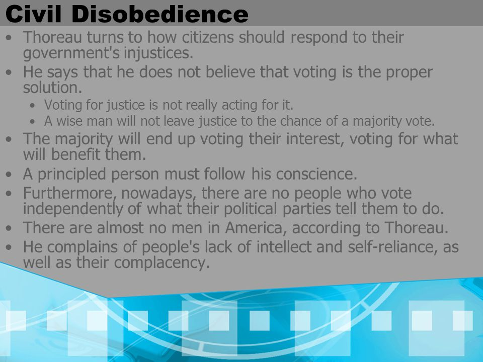 Civil Disobedience Thoreau turns to how citizens should respond to their government s injustices.