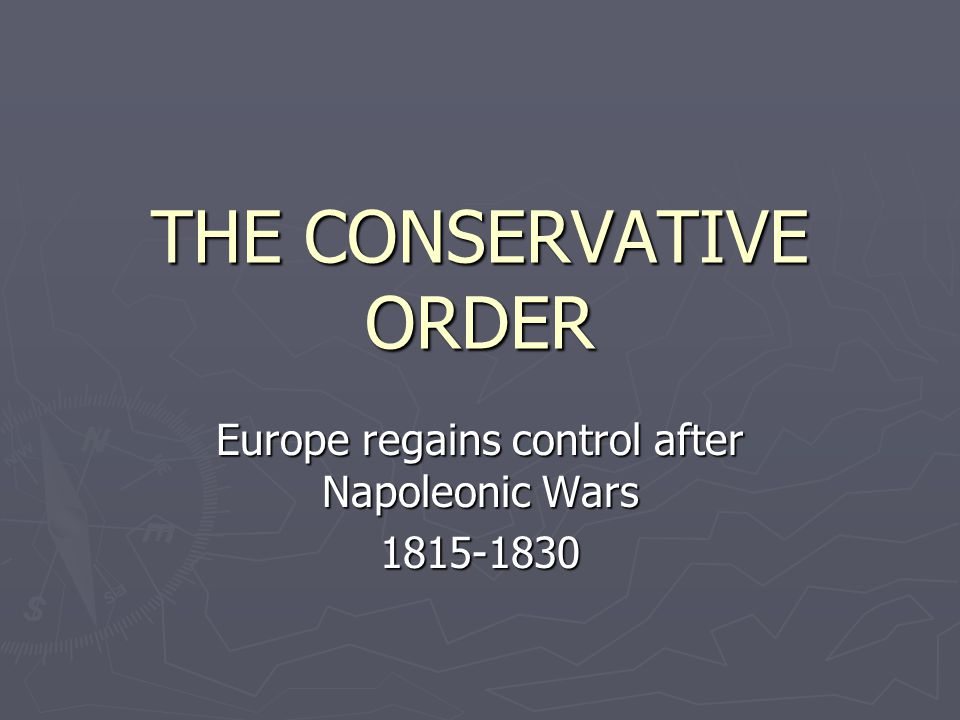 THE CONSERVATIVE ORDER Europe regains control after Napoleonic Wars 1815-1830