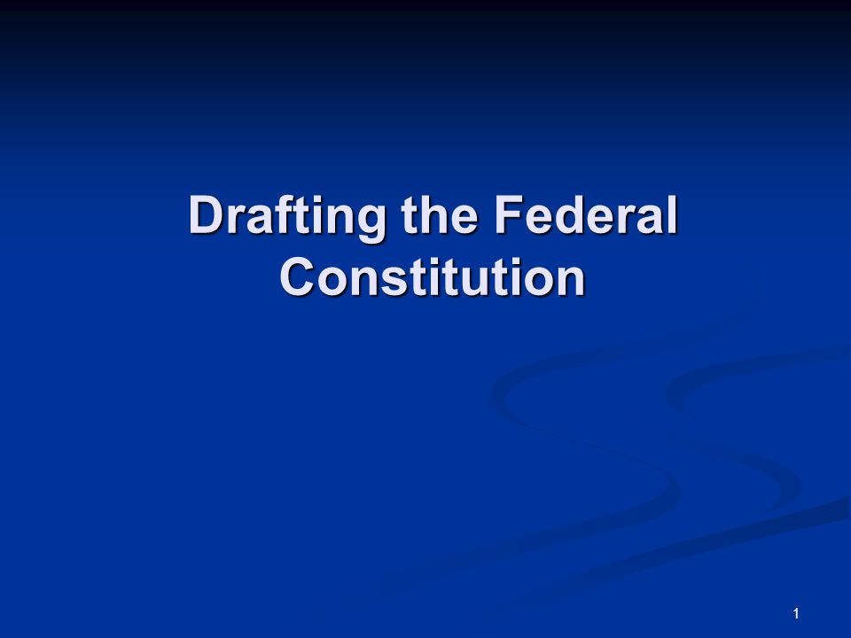 1 Drafting the Federal Constitution