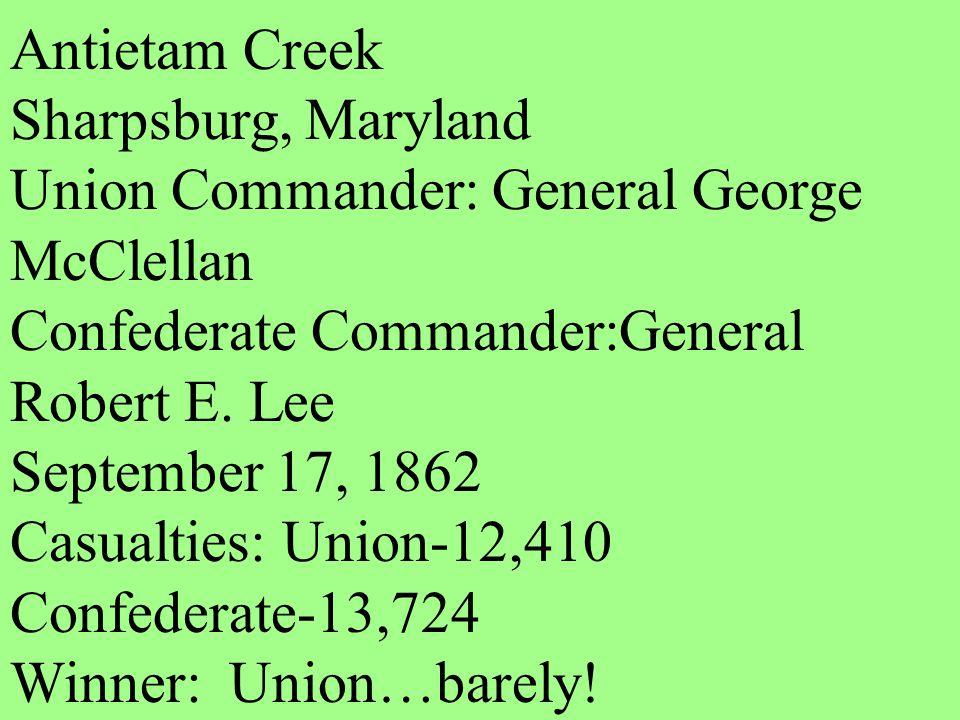 Antietam Creek Sharpsburg, Maryland Union Commander: General George McClellan Confederate Commander:General Robert E. Lee September 17, 1862 Casualtie