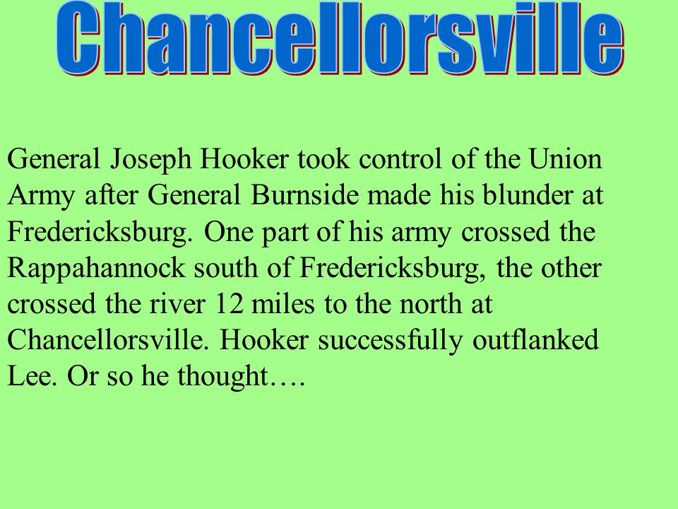 General Joseph Hooker took control of the Union Army after General Burnside made his blunder at Fredericksburg. One part of his army crossed the Rappa