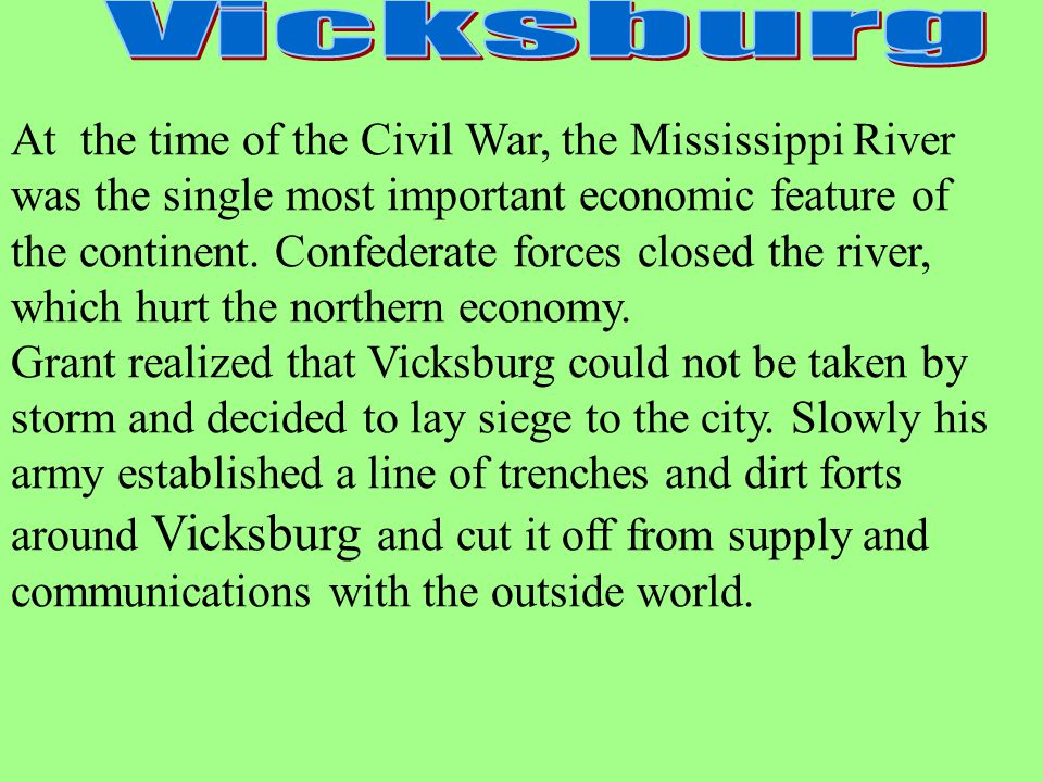 At the time of the Civil War, the Mississippi River was the single most important economic feature of the continent. Confederate forces closed the riv