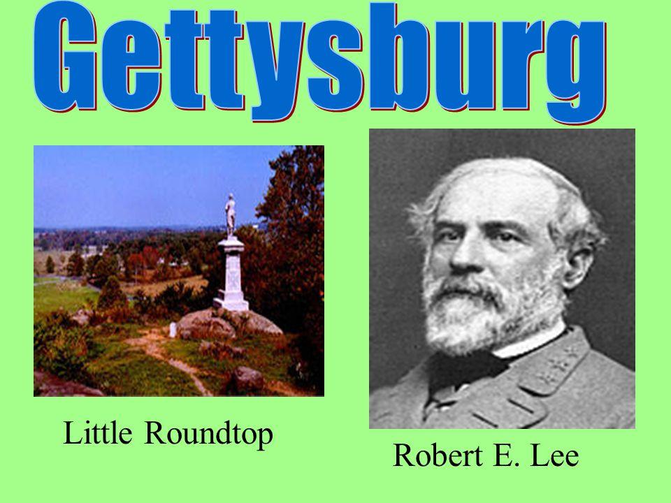 - Little Roundtop Robert E. Lee