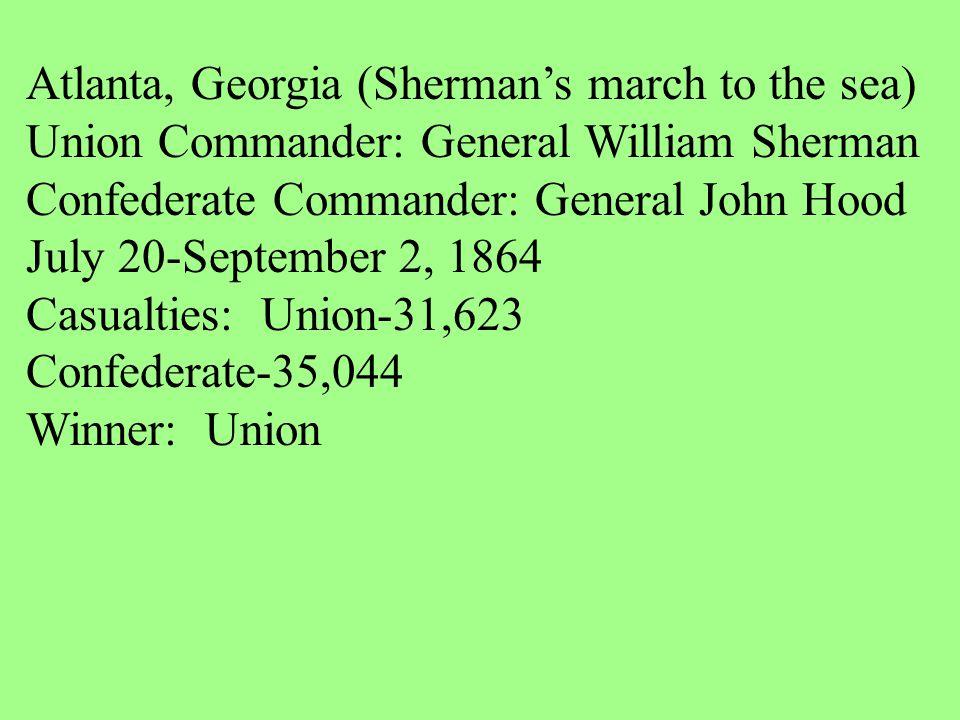 Atlanta, Georgia (Sherman's march to the sea) Union Commander: General William Sherman Confederate Commander: General John Hood July 20-September 2, 1