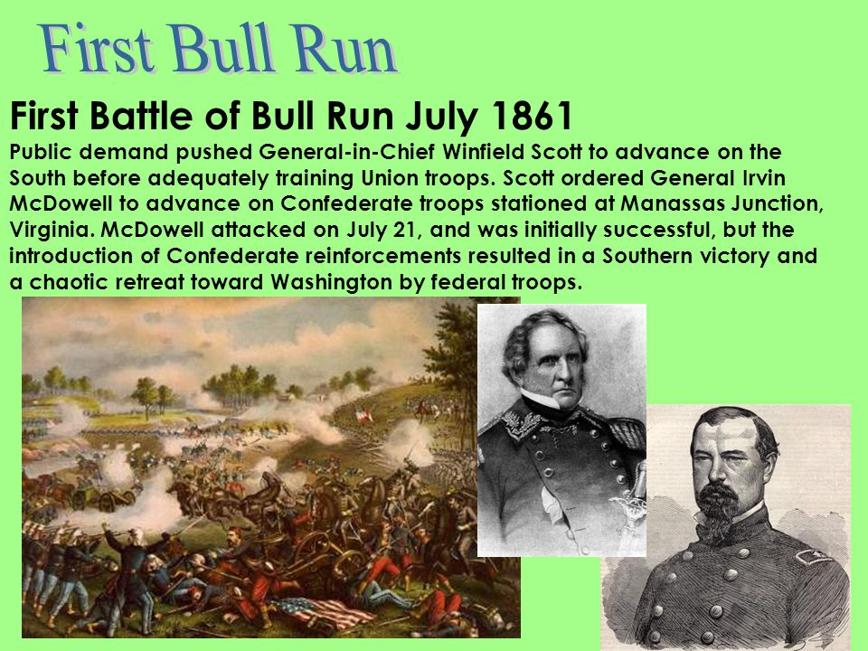 First Bull Run Manassas, Virginia Union Commander: General Irwin McDowell Confederate Commander: General Joe Johnston July 21, 1861 Casualties: Union-2,446, Confederate-1,600 Winner: Confederate Stonewall Jackson