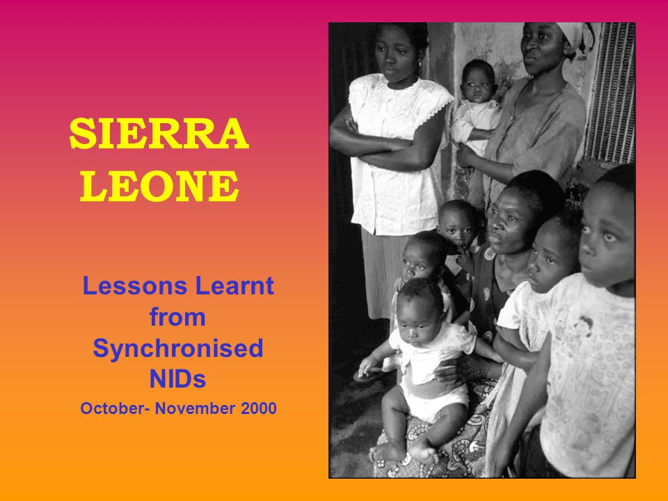 Lessons Learnt from Synchronised NIDs October- November 2000 SIERRA LEONE
