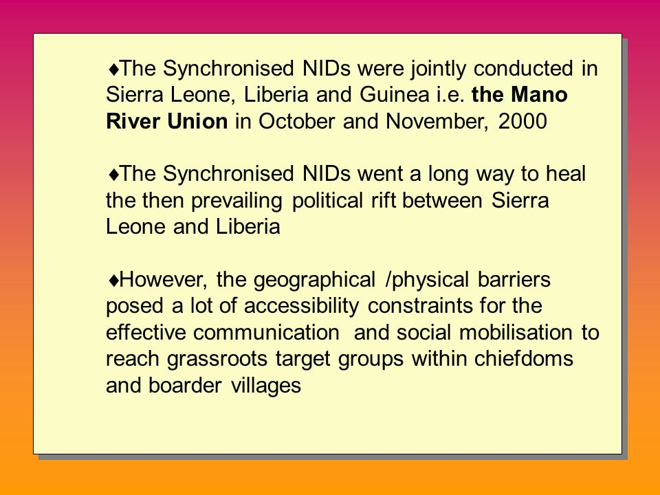  The Synchronised NIDs were jointly conducted in Sierra Leone, Liberia and Guinea i.e.