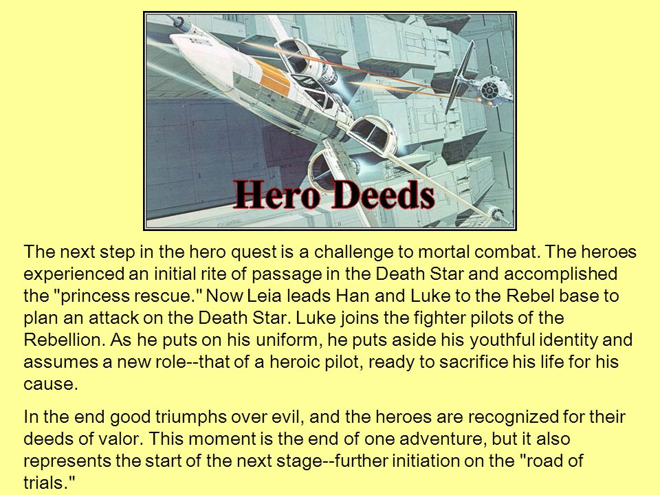 The next step in the hero quest is a challenge to mortal combat. The heroes experienced an initial rite of passage in the Death Star and accomplished