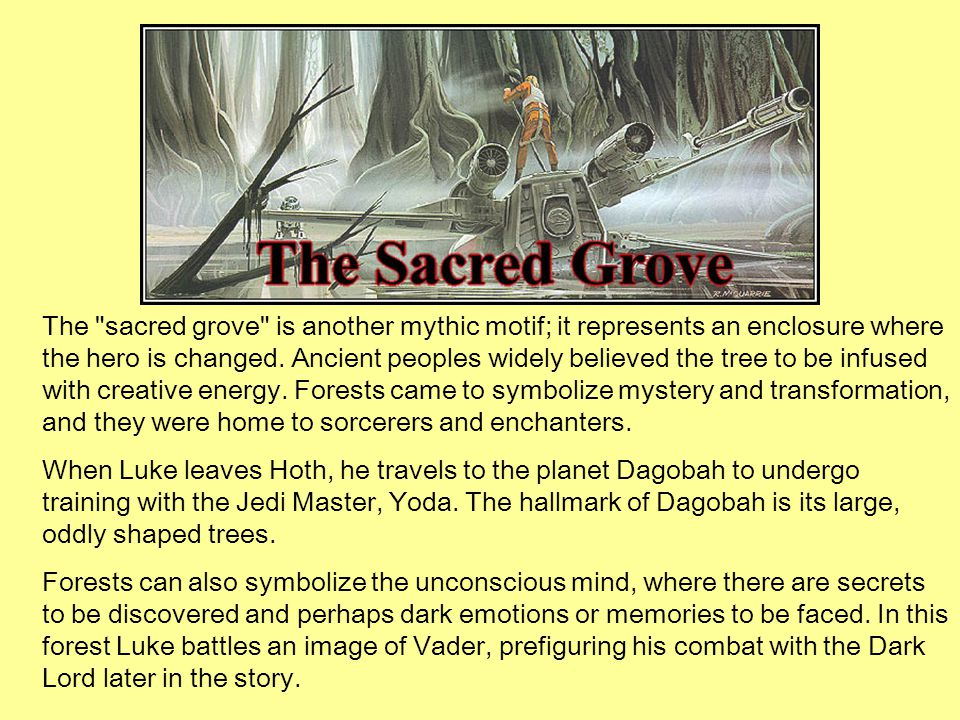 The sacred grove is another mythic motif; it represents an enclosure where the hero is changed.