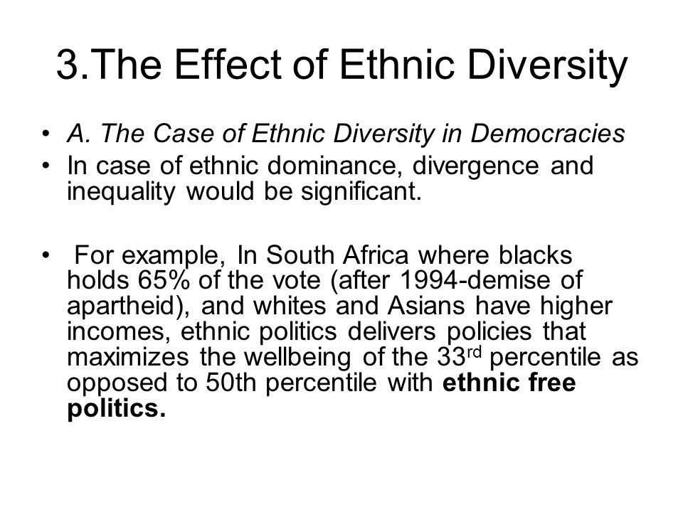 3.The Effect of Ethnic Diversity A. The Case of Ethnic Diversity in Democracies In case of ethnic dominance, divergence and inequality would be signif