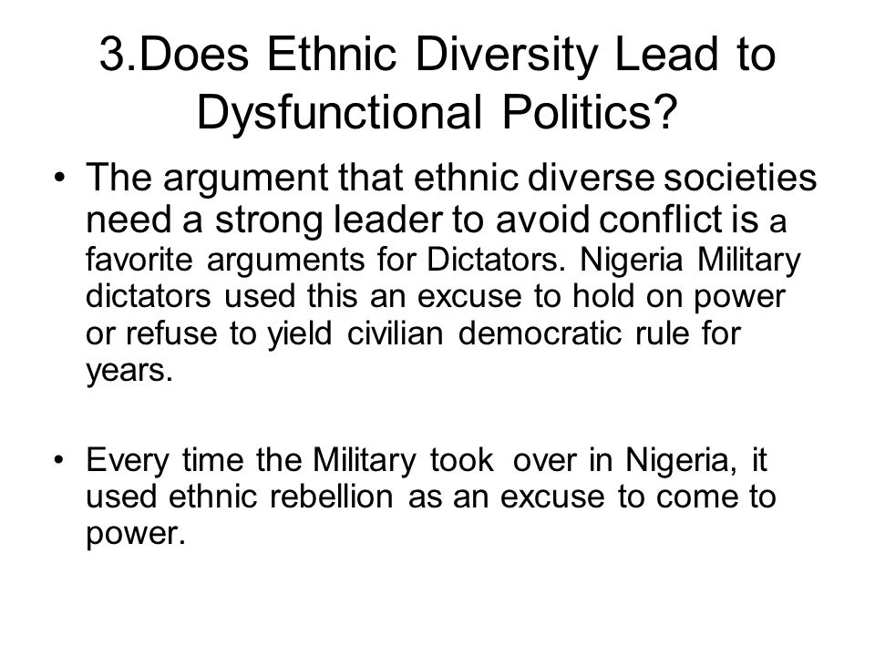 3.Does Ethnic Diversity Lead to Dysfunctional Politics? The argument that ethnic diverse societies need a strong leader to avoid conflict is a favorit