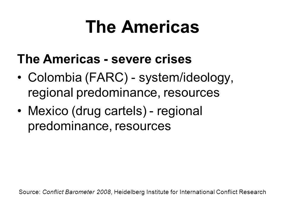 The Americas The Americas - severe crises Colombia (FARC) - system/ideology, regional predominance, resources Mexico (drug cartels) - regional predomi
