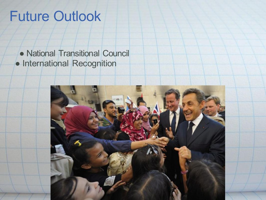 Future Outlook ● National Transitional Council ● International Recognition