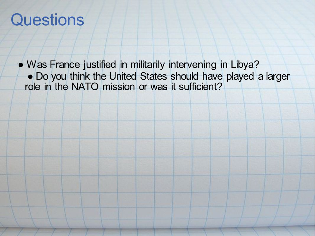 Questions ● Was France justified in militarily intervening in Libya.