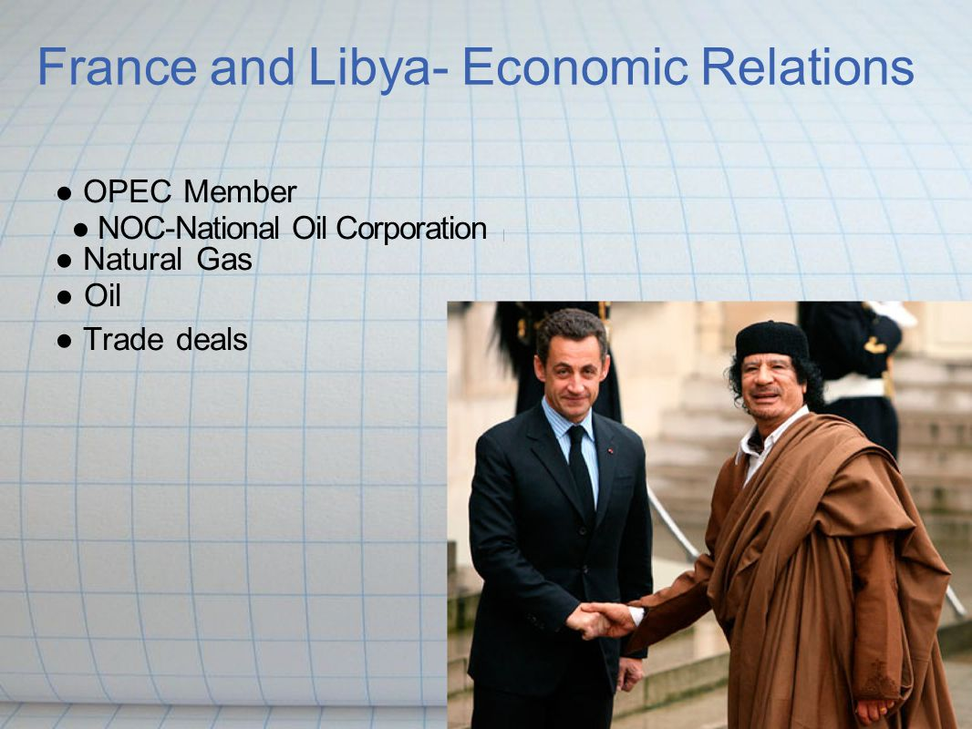France and Libya- Economic Relations ● OPEC Member ● NOC-National Oil Corporation ● Natural Gas ● Oil ● Trade deals