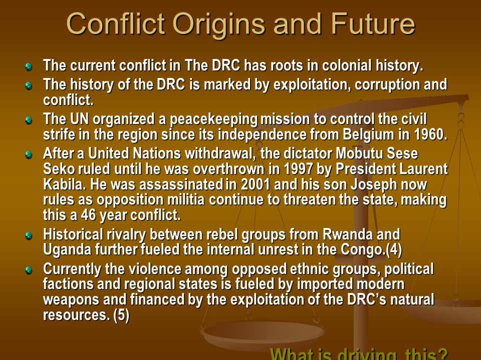 Conflict Origins and Future The current conflict in The DRC has roots in colonial history.