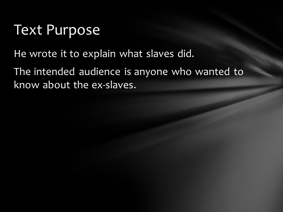 He wrote it to explain what slaves did.