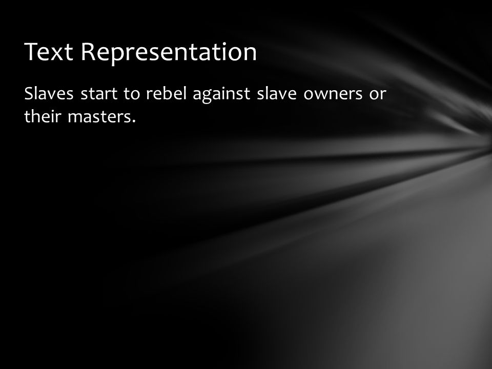 Slaves start to rebel against slave owners or their masters. Text Representation