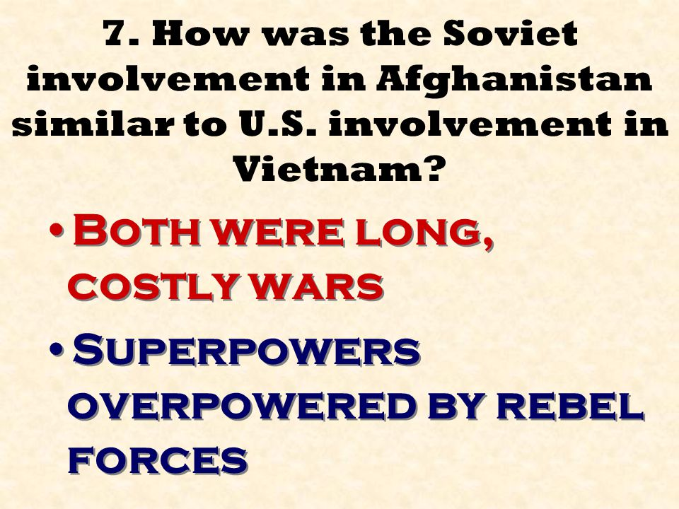 7.How was the Soviet involvement in Afghanistan similar to U.S.