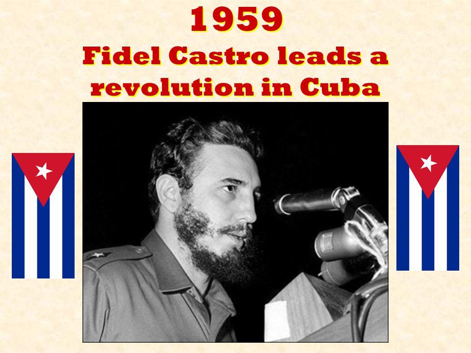 1959 Fidel Castro leads a revolution in Cuba