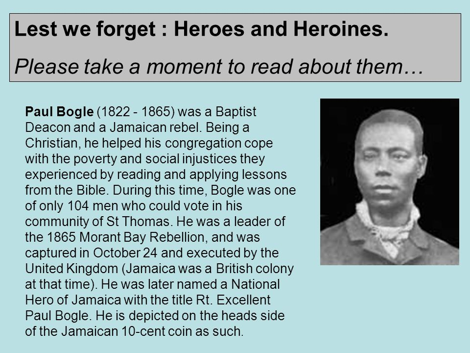 Paul Bogle (1822 - 1865) was a Baptist Deacon and a Jamaican rebel.