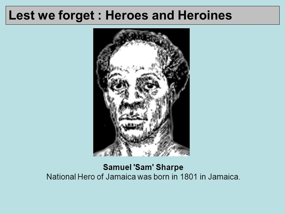Samuel Sam Sharpe National Hero of Jamaica was born in 1801 in Jamaica.