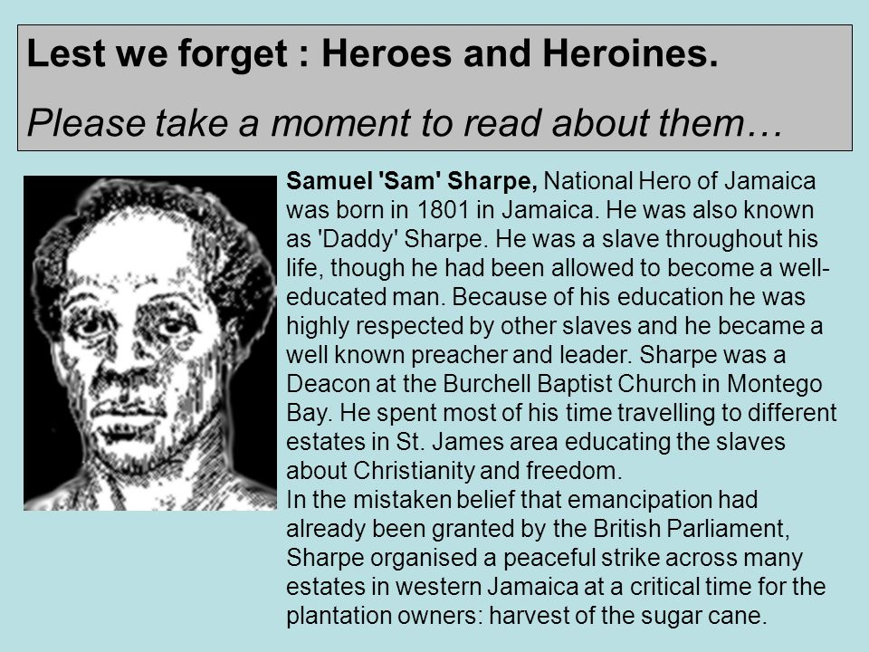Samuel Sam Sharpe, National Hero of Jamaica was born in 1801 in Jamaica.