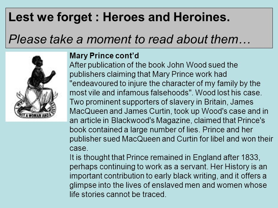 Mary Prince cont'd After publication of the book John Wood sued the publishers claiming that Mary Prince work had endeavoured to injure the character of my family by the most vile and infamous falsehoods .