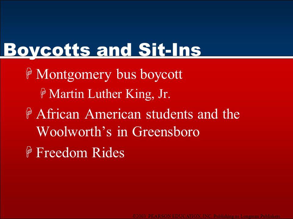 ©2003 PEARSON EDUCATION, INC. Publishing as Longman Publishers Boycotts and Sit-Ins HMontgomery bus boycott HMartin Luther King, Jr. HAfrican American