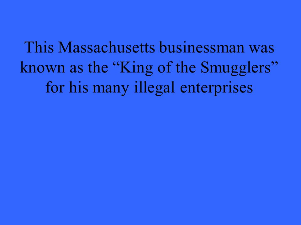 This Massachusetts businessman was known as the King of the Smugglers for his many illegal enterprises