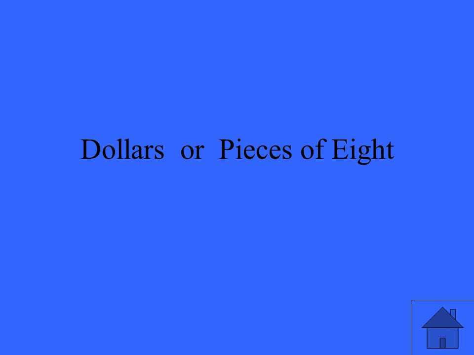 Dollars or Pieces of Eight