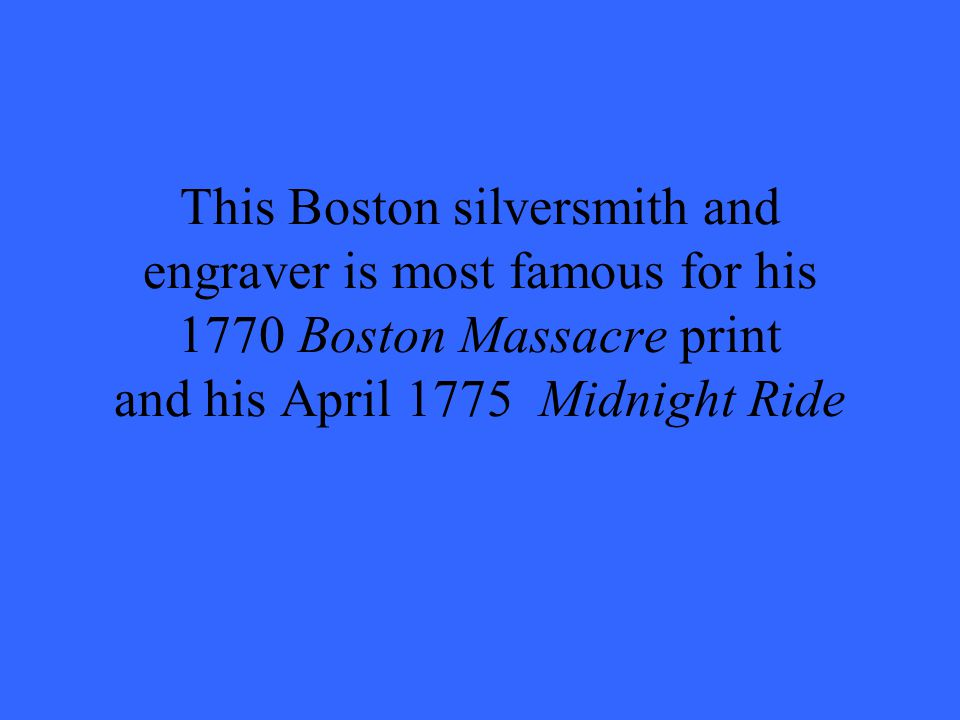 This Boston silversmith and engraver is most famous for his 1770 Boston Massacre print and his April 1775 Midnight Ride