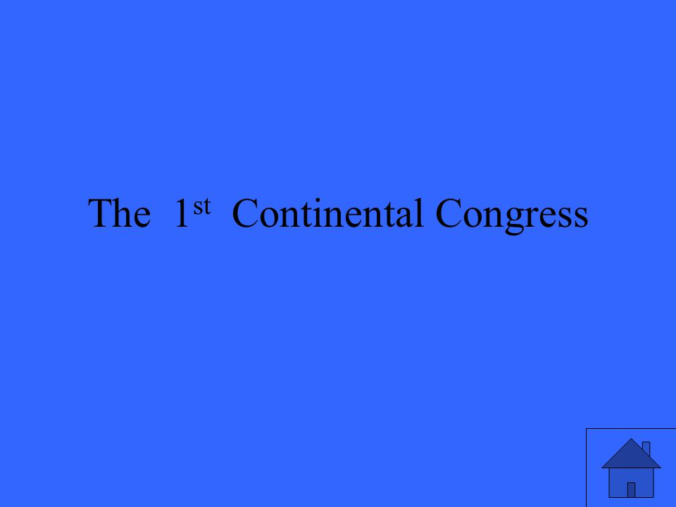 The 1 st Continental Congress