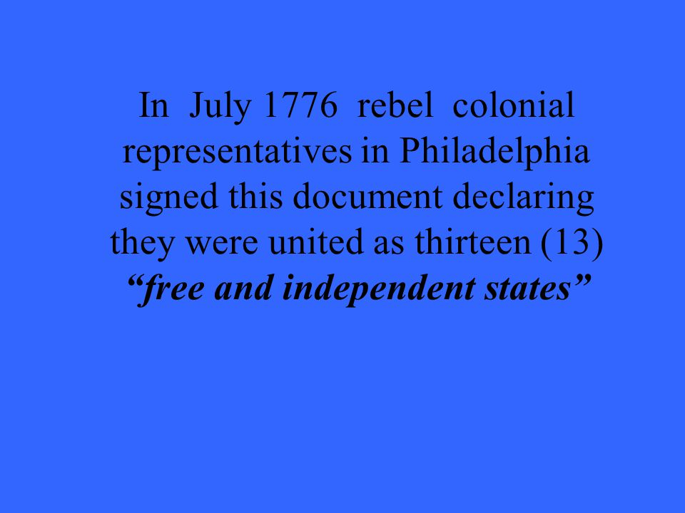 In July 1776 rebel colonial representatives in Philadelphia signed this document declaring they were united as thirteen (13) free and independent states
