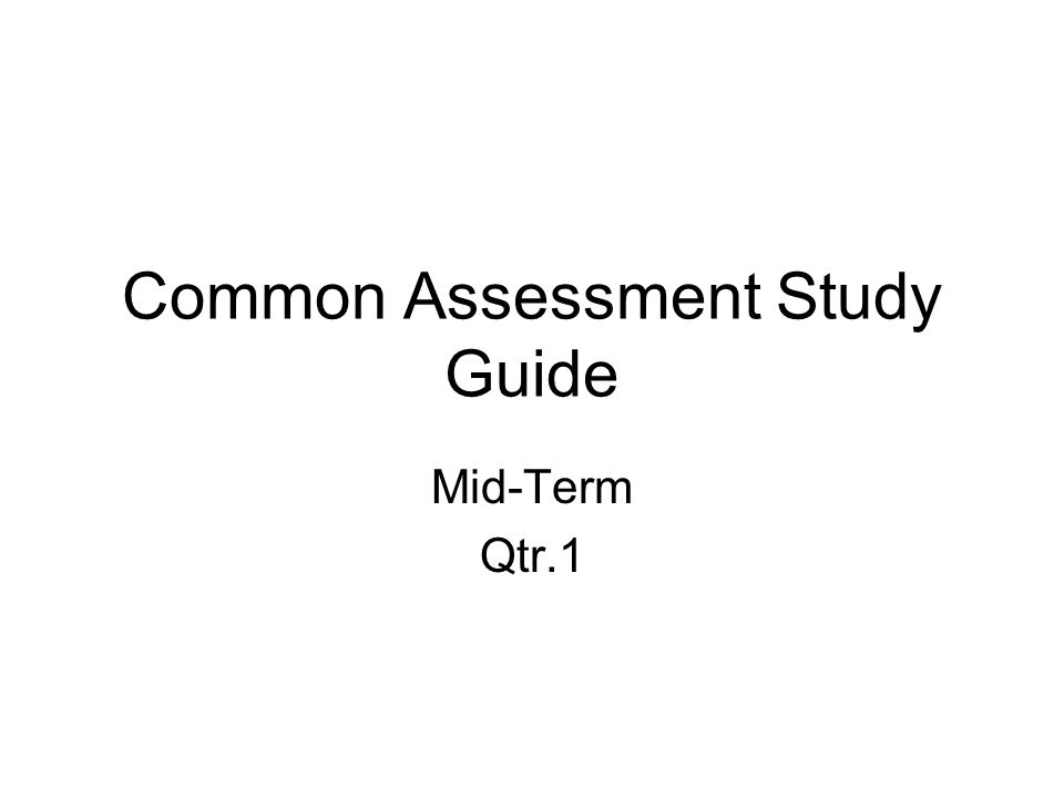 Common Assessment Study Guide Mid-Term Qtr.1