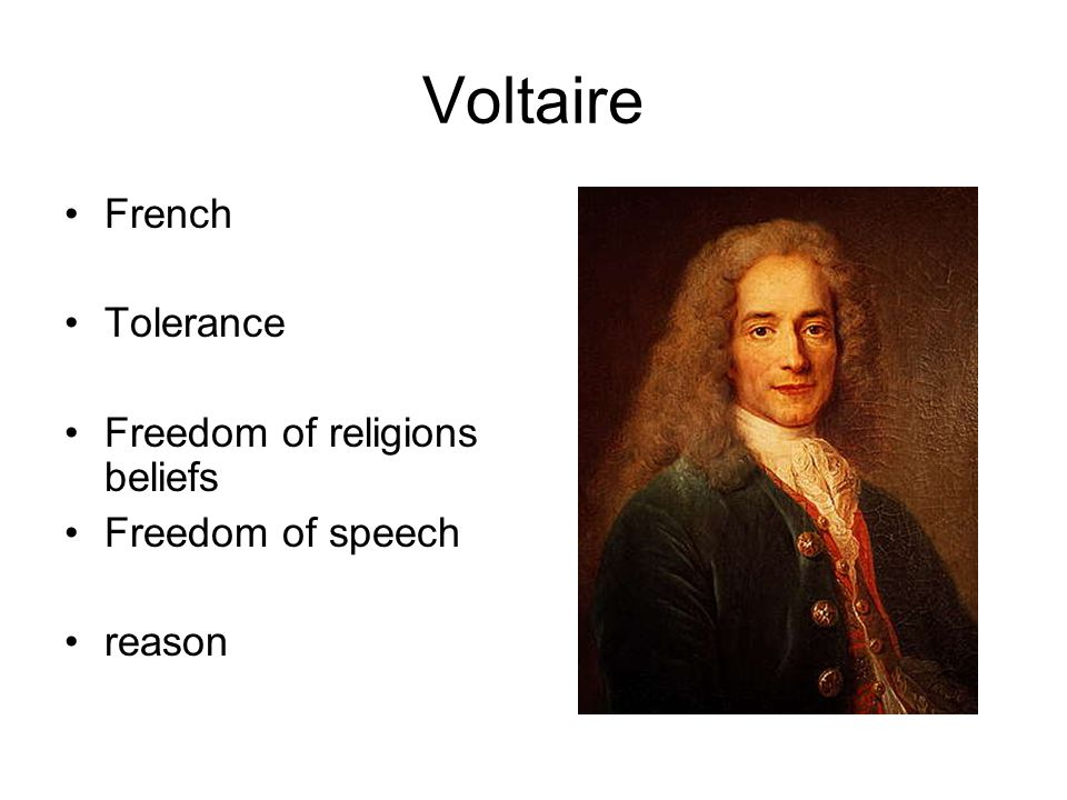 Voltaire French Tolerance Freedom of religions beliefs Freedom of speech reason
